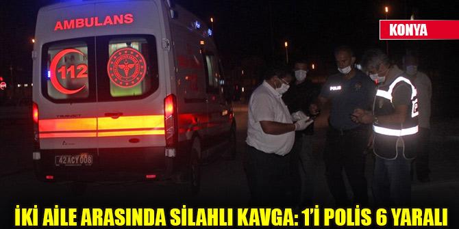 Konya'da iki aile arasında kavga: 1'i polis 6 yaralı