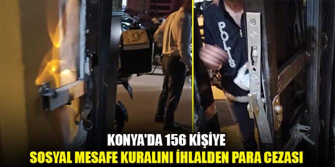 Konya'da 156 kişiye sosyal mesafe kuralını ihlalden para cezası