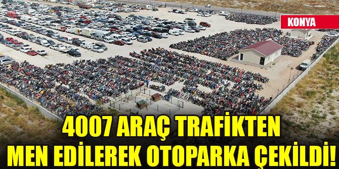 Konya'da 4007 araç trafikten men edilerek otoparka çekildi