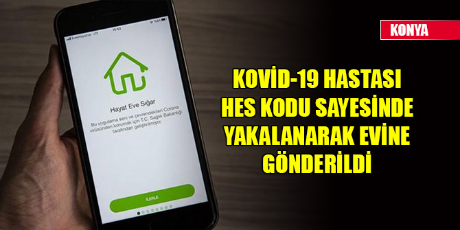 Konya'da Kovid-19 hastası HES kodu sayesinde yakalanarak evine gönderildi