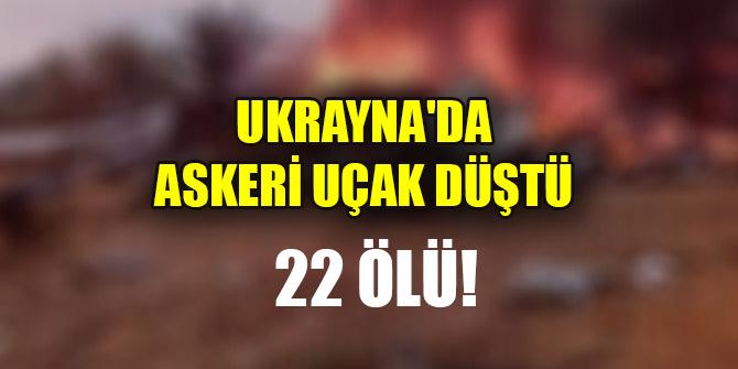 Ukrayna'da askeri uçak düştü! 22 ölü