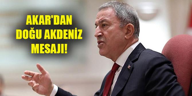 Bakan Akar'dan Doğu Akdeniz mesajı!