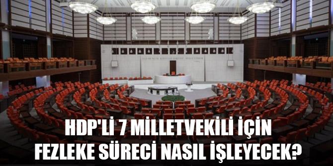 HDP'li 7 milletvekili için fezleke süreci nasıl işleyecek?