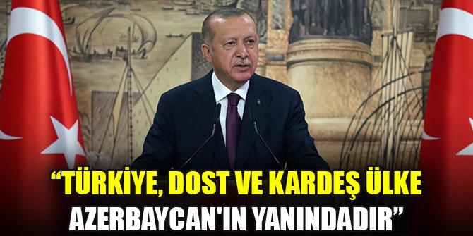 Cumhurbaşkanı Erdoğan: Türkiye, dost ve kardeş ülke Azerbaycan'ın yanındadır
