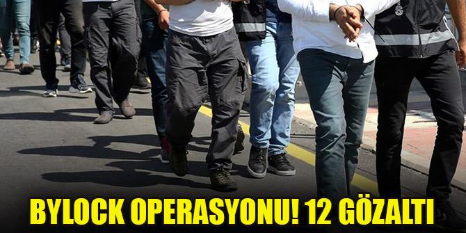 ByLock operasyonu! 12 gözaltı