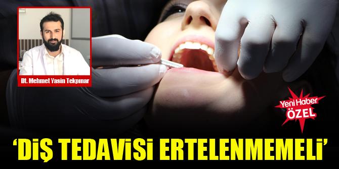 Dt. Mehmet Yasin Tekpınar: Diş tedavisi ertelenmemeli