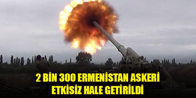 2 bin 300 Ermenistan askeri etkisiz hale getirildi