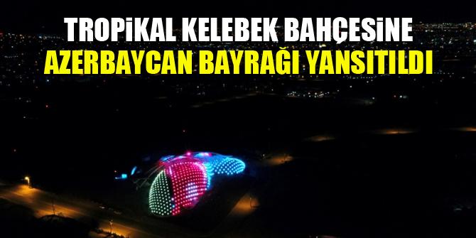 Tropikal Kelebek Bahçesine Azerbaycan bayrağı yansıtıldı