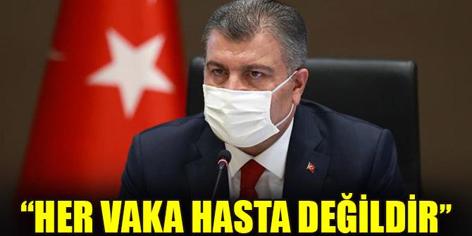 Sağlık Bakanı Koca: Her vaka hasta değildir