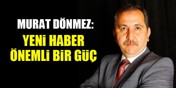 Murat Dönmez: Yeni Haber, önemli bir güç