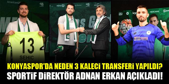Konyaspor'da neden 3 kaleci transferi yapıldı? Sportif Direktör Adnan Erkan açıkladı!