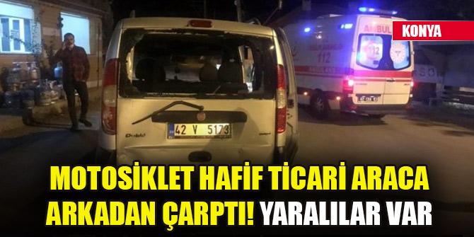 Konya'da motosiklet hafif ticari araca arkadan çarptı! Yaralılar var