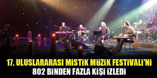 17. Uluslararası Mistik Müzik Festivali'ni 802 binden fazla kişi izledi