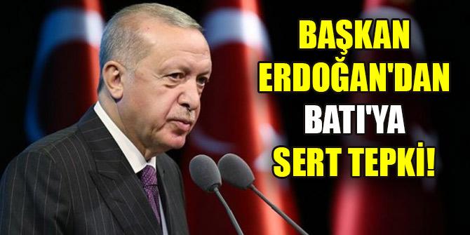 Başkan Erdoğan'dan Batı'ya sert tepki!