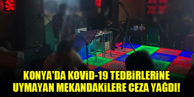 Konya'da Kovid-19 tedbirlerine uymayan mekandakilere ceza yağdı!