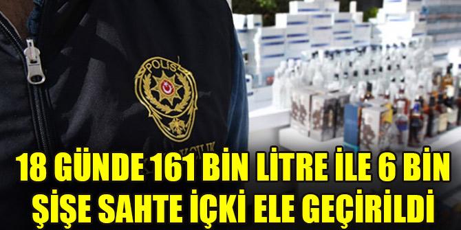 18 günde 161 bin litre ile 6 bin şişe sahte içki ele geçirildi