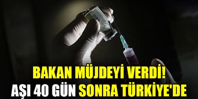 Bakan müjdeyi verdi... Aşı 40 gün sonra Türkiye'de