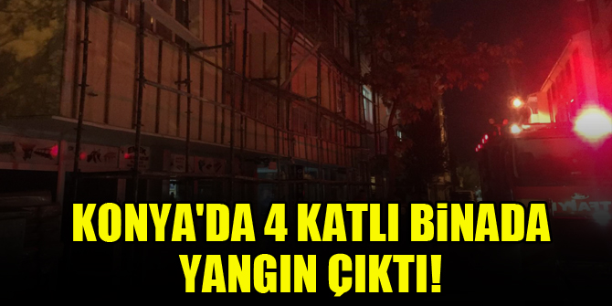 Konya'da 4 katlı binada yangın çıktı!