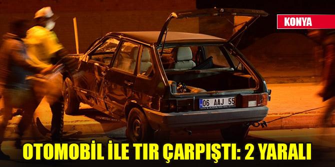 Konya'da otomobil ile tır çarpıştı: 2 yaralı
