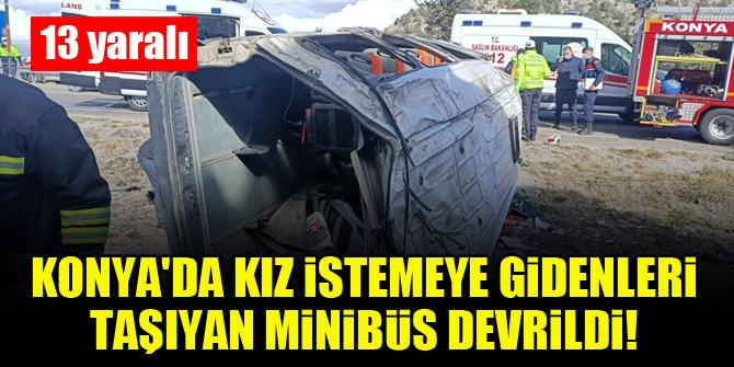 Konya'da kız istemeye gidenleri taşıyan araç devrildi! 13 yaralı