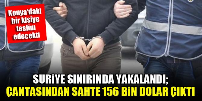 Suriye sınırında yakalandı; çantasından sahte 156 bin dolar çıktı