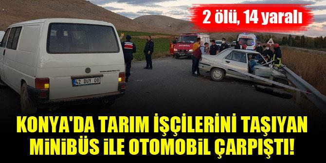 Konya'da tarım işçilerini taşıyan minibüs ile otomobil çarpıştı! 2 ölü, 14 yaralı