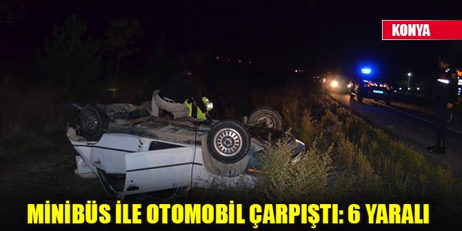 Konya'da minibüs ile otomobil çarpıştı: 6 yaralı