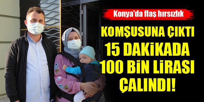 Konya'da flaş hırsızlık! Komşusuna çıktı, 15 dakikada 100 bin lirası çalındı