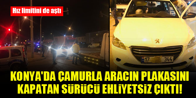 Konya'da çamurla aracın plakasını kapatan sürücü ehliyetsiz çıktı!