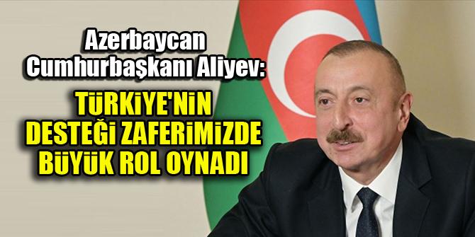 Azerbaycan Cumhurbaşkanı Aliyev: Türkiye'nin desteği zaferimizde büyük rol oynadı