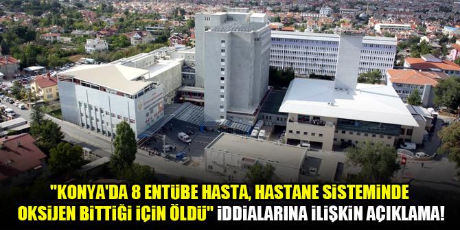 """""""Konya'da 8 entübe hasta, hastane sisteminde oksijen bittiği için öldü"""" iddialarına ilişkin açıklama!"""