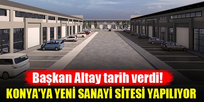 Konya'ya yeni sanayi sitesi yapılıyor...Başkan Altay tarih verdi!