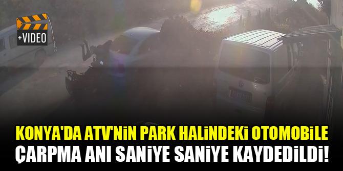 Konya'da ATV'nin park halindeki otomobile çarpma anı kamerada!