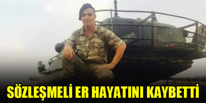 Sözleşmeli Er Ahmet Alkaç hayatını kaybetti