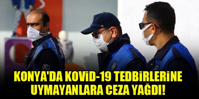 Konya'da Kovid-19 tedbirlerine uymayanlara ceza yağdı!