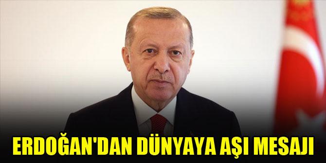 Cumhurbaşkanı Erdoğan'dan dünyaya aşı mesajı