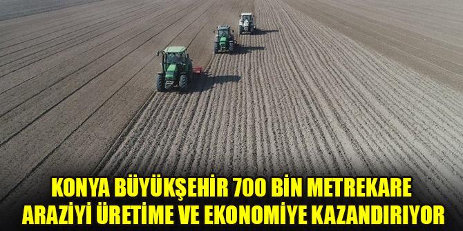 Konya Büyükşehir 700 bin metrekare araziyi üretime ve ekonomiye kazandırıyor