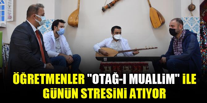 """Öğretmenler """"Otağ-ı Muallim"""" ile günün stresini atıyor"""