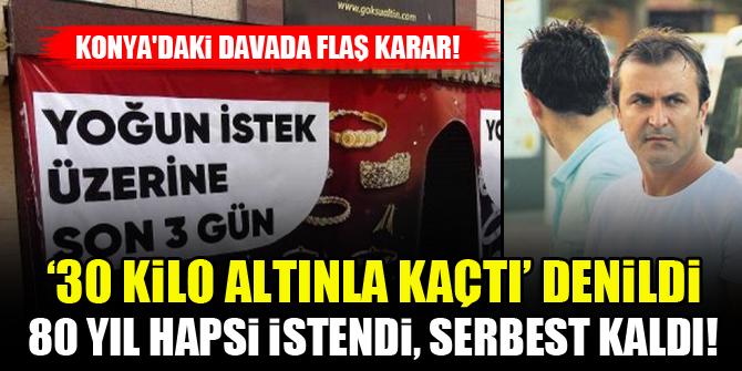 Konya'daki davada flaş karar! '30 kilo altınla kaçtı' denildi, serbest kaldı!