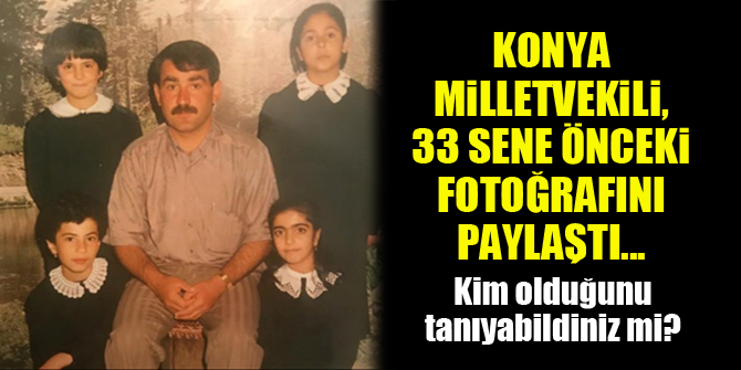 Konya Milletvekili, 33 sene önceki fotoğrafını paylaştı...Kim olduğunu tanıyabildiniz mi?