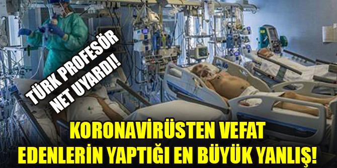 Koronavirüsten vefat edenlerin yaptığı en büyük yanlış! Türk profesör net uyardı