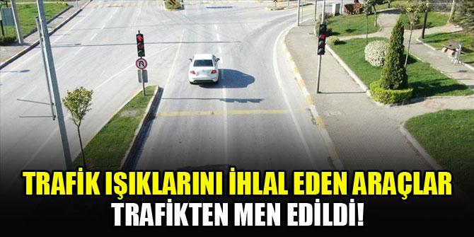 Trafik ışıklarını ihlal eden araçlar trafikten men edildi!