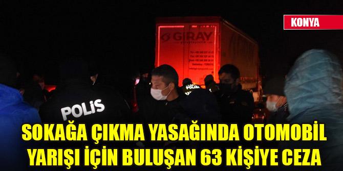 Sokağa çıkma yasağında otomobil yarışı için buluşan 63 kişiye ceza
