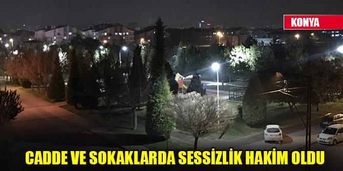 Konya cadde ve sokaklarda sessizlik hakim oldu