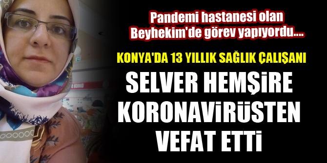 Konya'da pandemi hastanesi Beyhekim'de görev yapan Selver Hemşire, koronavirüsten vefat etti