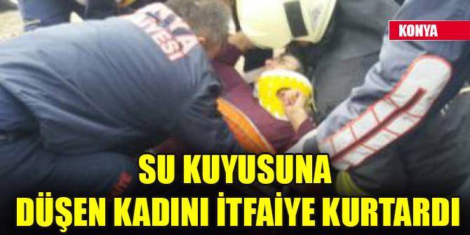 Konya'da su kuyusuna düşen kadını itfaiye kurtardı