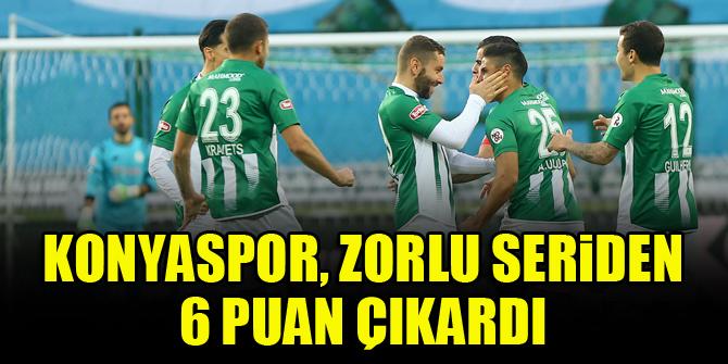 Konyaspor, zorlu seriden 6 puan çıkardı