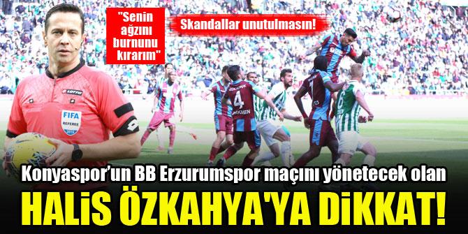 Konyaspor'un BB Erzurumspor maçını yönetecek olan Halis Özkahya'ya dikkat!