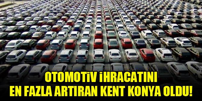 Otomotiv ihracatını en fazla artıran kent Konya oldu!