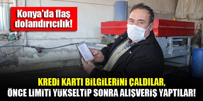 Konya'da flaş dolandırıcılık! Kredi kartı bilgilerini çaldılar, önce limiti yükseltip sonra alışveriş yaptılar!